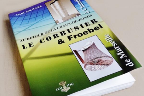 Au retour de La Chaux-de-Fonds: LE CORBUSIER & Froebel